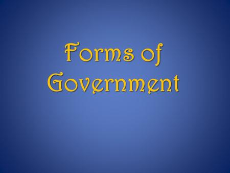Forms of Government. Government = institutions and processes that societies create & use to organize affairs Who holds power? What roles do the people.