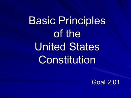 Basic Principles of the United States Constitution Goal 2.01.