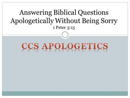 Answering Biblical Questions Apologetically Without Being Sorry 1 Peter 3:15.