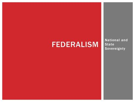 National and State Sovereignty FEDERALISM.  National legislation enacted in 2003; requires states to test their students as a condition of federal aid.