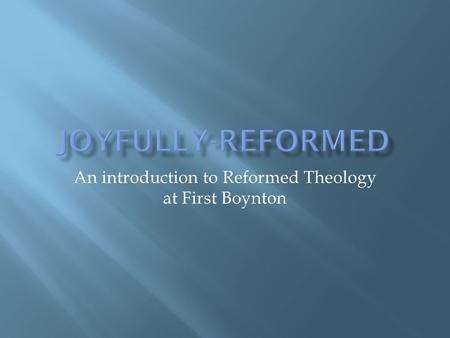 An introduction to Reformed Theology at First Boynton.