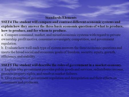 Standards/Elements SSEF4 The student will compare and contrast different economic systems and explain how they answer the three basic economic questions.