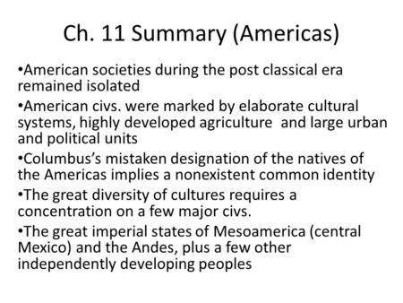 Ch. 11 Summary (Americas) American societies during the post classical era remained isolated American civs. were marked by elaborate cultural systems,