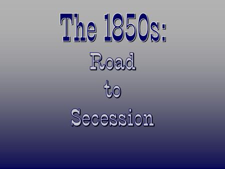 The 1850s: Road to Secession.