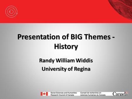 Presentation of BIG Themes - History Randy William Widdis University of Regina.