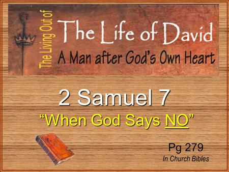 "2 Samuel 7 ""When God Says NO"" Pg 279 In Church Bibles."