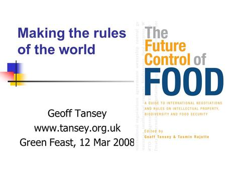 Making the rules of the world Geoff Tansey www.tansey.org.uk Green Feast, 12 Mar 2008.