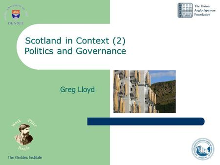 Greg Lloyd Scotland in Context (2) Politics and Governance The Geddes Institute.