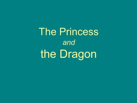 The Princess and the Dragon. Once upon a time there was a brave knight. One day he was riding through the forest when he met a beautiful.