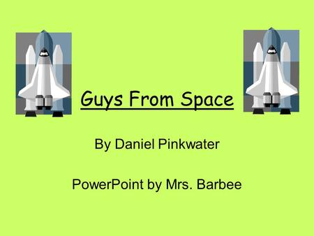 Guys From Space By Daniel Pinkwater PowerPoint by Mrs. Barbee.