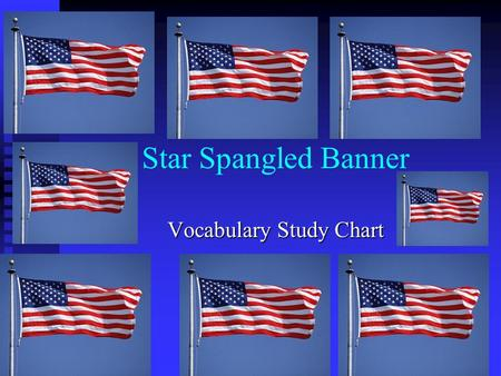 Star Spangled Banner Vocabulary Study Chart. Oh, say can you see by the dawn's early light Oh, say can you see by the dawn's early light What so proudly.