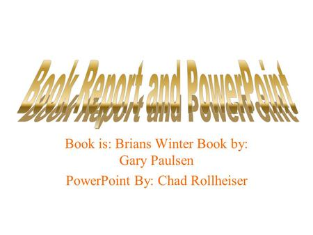 Book is: Brians Winter Book by: Gary Paulsen PowerPoint By: Chad Rollheiser.