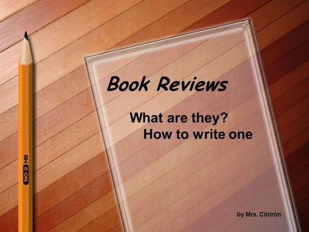 Book Reviews What are they? How to write one by Mrs. Cintrón.