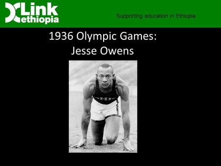 1936 Olympic Games: Jesse Owens Supporting education in Ethiopia.