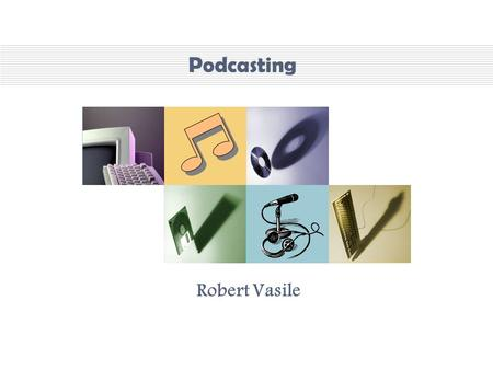 Podcasting Robert Vasile. Your questions : Why should I bother? - The importance of podcasting What do I need? – Tools of the trade How do I record? –