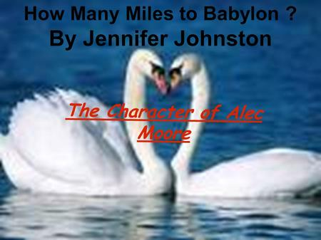 How Many Miles to Babylon ? By Jennifer Johnston The Character of Alec Moore.