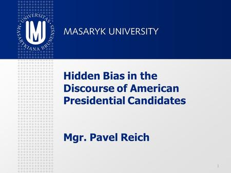 Hidden Bias in the Discourse of American Presidential Candidates Mgr. Pavel Reich 1.