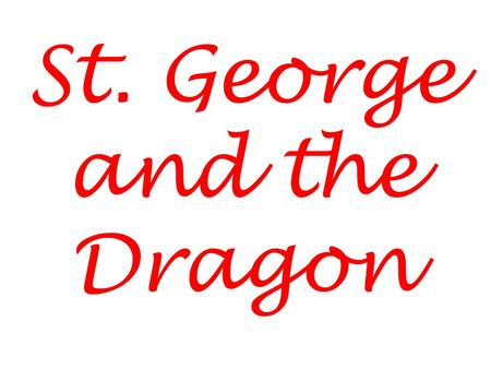 St. George and the Dragon. Many years ago, in the times of magic and dragons, there lived a brave knight called St. George. Hi, I'm George!