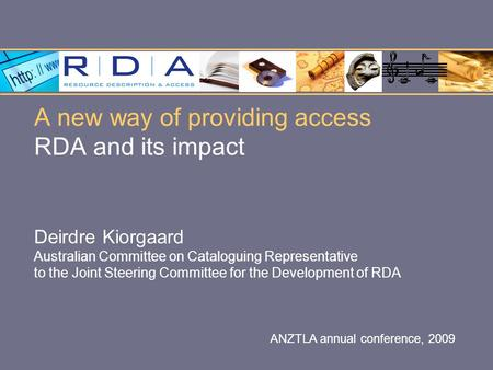 A new way of providing access RDA and its impact Deirdre Kiorgaard Australian Committee on Cataloguing Representative to the Joint Steering Committee for.
