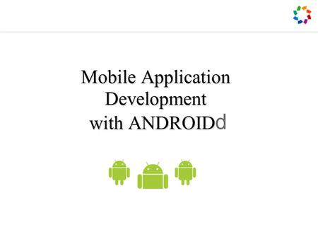 Mobile Application Development with ANDROID Mobile Application Development with ANDROID d.