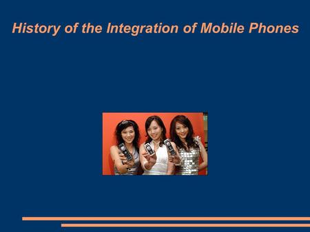 History of the Integration of Mobile Phones. History of the Mobile Phone In 1970 Amos Joel of Bell Labs invented call handoff that allowed a mobile.