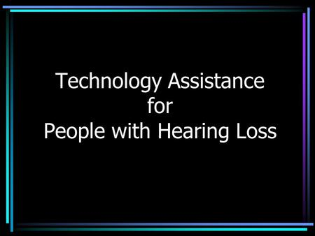 Technology Assistance for People with Hearing Loss.