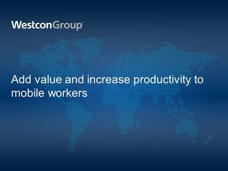 Add value and increase productivity to mobile workers.
