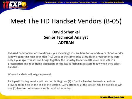 Meet The HD Handset Vendors (B-05) David Schenkel Senior Technical Analyst ADTRAN IP-based communications solutions – yes, including UC – are here today,