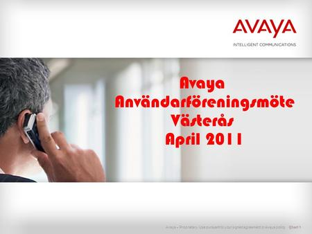 Avaya – Proprietary. Use pursuant to your signed agreement or Avaya policy. Avaya Användarföreningsmöte Västerås April 2011 Chart 1.