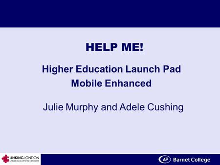 Click to edit Master title style HELP ME! Higher Education Launch Pad Mobile Enhanced Julie Murphy and Adele Cushing.
