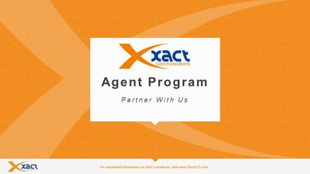 1 Agent Program Partner With Us. 2 About Xact Communications Xact provides superior cloud-based and traditional IP voice and data technology and is founded.