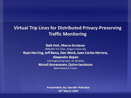 Virtual Trip Lines for Distributed Privacy-Preserving Traffic Monitoring Baik Hoh, Marco Gruteser WINLAB / ECE Dept., Rutgers University Ryan Herring,