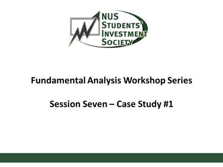 Fundamental Analysis Workshop Series Session Seven – Case Study #1.