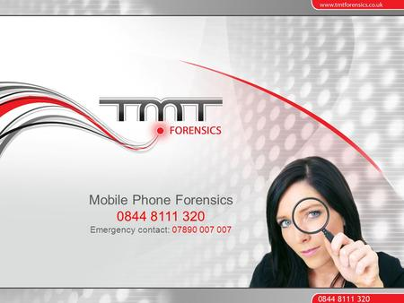 Mobile Phone Forensics 0844 8111 320 Emergency contact: 07890 007 007.
