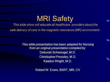 MRI Safety This slide show will educate all healthcare providers about the safe delivery of care in the magnetic resonance (MR) environment. This slide.