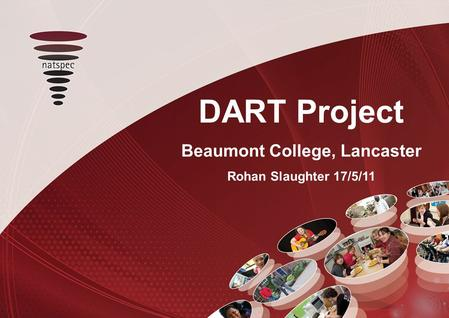 DART Project Beaumont College, Lancaster Rohan Slaughter 17/5/11.