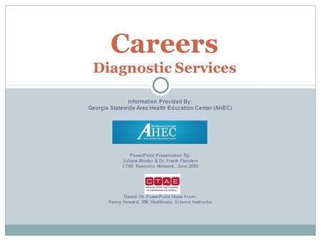 Careers Diagnostic Services Information Provided By: Georgia Statewide Area Health Education Center (AHEC)  PowerPoint.