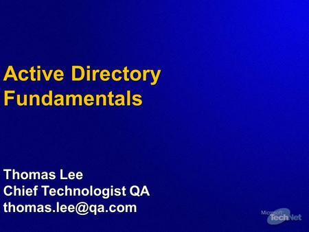 Active Directory Fundamentals Thomas Lee Chief Technologist QA