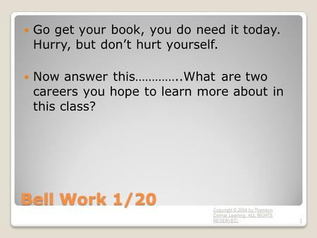 Bell Work 1/20 Go get your book, you do need it today. Hurry, but don't hurt yourself. Now answer this…………..What are two careers you hope to learn more.