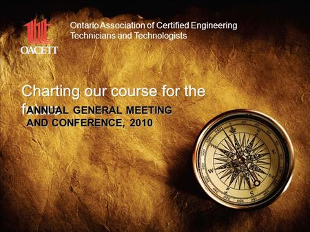 1 ANNUAL GENERAL MEETING AND CONFERENCE, 2010 Ontario Association of Certified Engineering Technicians and Technologists.
