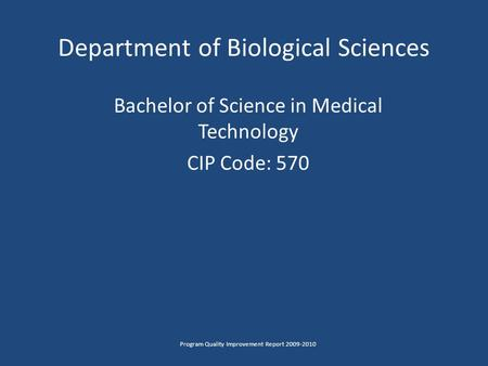 Department of Biological Sciences Bachelor of Science in Medical Technology CIP Code: 570 Program Quality Improvement Report 2009-2010.