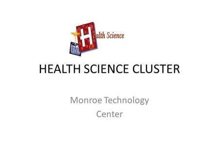 HEALTH SCIENCE CLUSTER Monroe Technology Center. Licensed Practical Nursing Introduction to Health & Medical Science This is a prerequisite course for.