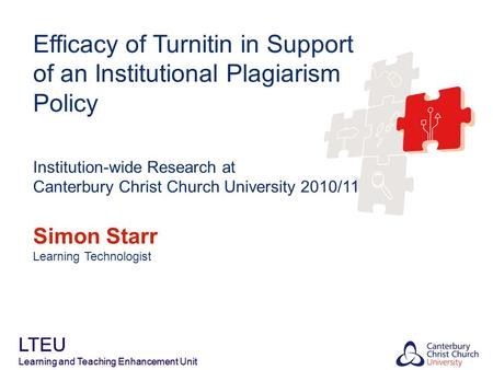 LTEU Learning and Teaching Enhancement Unit Efficacy of Turnitin in Support of an Institutional Plagiarism Policy Institution-wide Research at Canterbury.