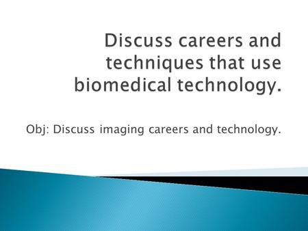 Obj: Discuss imaging careers and technology.. Radiography or diagnostic imaging Radiography: Making film records of internal structures by passing radiographs.