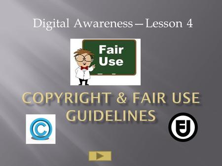 Digital Awareness—Lesson 4. Copyright laws allow people to own the exclusives rights to audio, visual, printed material, or computer software that they.
