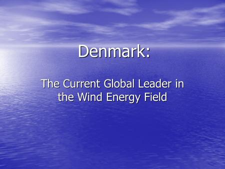 Denmark: The Current Global Leader in the Wind Energy Field.