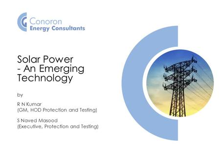 <strong>Solar</strong> <strong>Power</strong> - An Emerging Technology by R N Kumar (GM, HOD Protection and Testing) S Naved Masood (Executive, Protection and Testing)