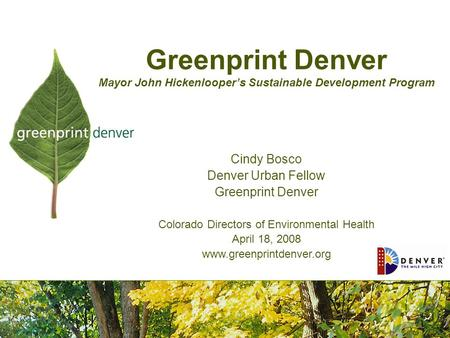 Greenprint Denver Mayor John Hickenlooper's Sustainable Development Program Cindy Bosco Denver Urban Fellow Greenprint Denver Colorado Directors of Environmental.