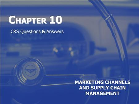 C HAPTER 10 MARKETING CHANNELS AND SUPPLY CHAIN MANAGEMENT CRS Questions & Answers.