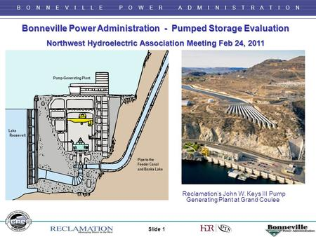 B O N N E V I L L E P O W E R A D M I N I S T R A T I O N Bonneville Power Administration - Pumped Storage Evaluation Northwest Hydroelectric Association.